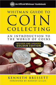 Kenneth Bressett, Whitman Guide to Coin Collecting: An Introduction to the World of Coins. Foreword by Rodney Gillis. Whitman Publishing. Atlanta (GA), 2017. 288 pages, full color, softcover, 6 x 9 inches. ISBN 0794845215. Retail US$12.95.