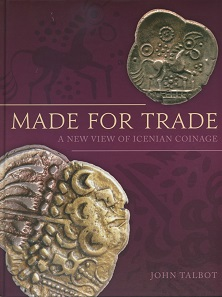 John Talbot, Made for trade. A new view of Icenian coinage. Oxbow, Oxford/Philadelpia 2017. 254 S. mit durchgängigen Abbildungen in Schwarz-Weiß und Farbe, 22,2 x 28,8 cm. Hardcover, ISBN: 9781785708121. 55 GBP.