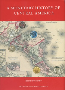 Brian Stickney, A Monetary History of Central America. Numismatic Studies 35. The American Numismatic Society, New York 2017. 398 S., Abbildungen in Schwarz-Weiß. 21 x 29 cm. Hardcover. ISBN: 978-0-89722-350-8. US$ 49,95.