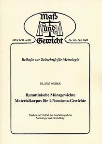 Klaus Weber, Byzantinische Münzgewichte - Materialkorpus für 1-Nomisma-Gewichte. Studien zur Vielfalt der Ausführungsform, Metrologie und Herstellung. Beihefte zur Zeitschrift für Metrologie 10 (Oktober 2009).