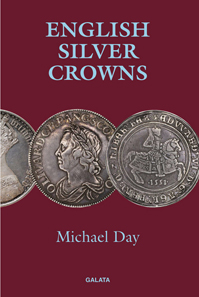 Michael Day, English Silver Crowns. Galata Print, Llanfyllin 2018. 228 p. Illustrated throughout in colour. Hardcover. 156 x 234mm. ISBN: 978-1-908715-11-1. 40 GBP.
