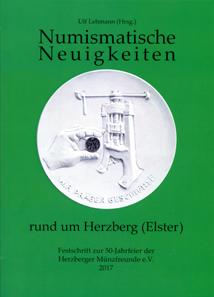 Numismatische Neuigkeiten rund um Herzberg (Elster). Festschrift zur 50-Jahrfeier der Herzberger Münzfreunde e. V. 2017. Herausgeber: Ulf Lehmann. 226 mit zahlreichen farbigen Abbildungen. Broschiert. 17 x 24 cm. ISBN 978-3-940635-57-0. 23 Euro.