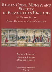 "Andrew Burnett, Richard Simpson, Roman Coins, Money, and Society in Elizabethan England. Sir Thomas Smith's ""On the Wages of the Roman Footsoldier"" with a transcription by Deborah Thorpe. Numismatic Studies 36. The American Numismatic Society, New York 2017. 227 S. mit farbigen Abbildungen. Hardcover. 21,7 x 30,4 cm. ISBN: 978-0-89722-352-2. US$ 80 + Versandkosten bzw. 60 GBP."