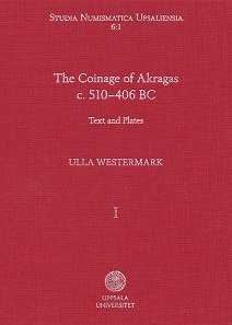 Ulla Westermark, The Coinage of Akragas, c. 510-406 BC. Volume I and II. Studia Numismatica Upsaliensia 6:1 und 6:2. Uppsala University 2018. 256 + 396 pp. 12 +71 pl. 19 x 25 cm. ISBN 978-91-513-0269-0 and 978-91-513-0270-6. 305 or 338 SEK + shipping and packaging.