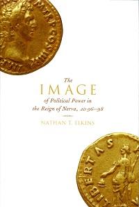 Nathan T. Elkins, The Image of Political Power in the Reign of Nerva, AD 96-98. Oxford University Press 2017. 224 S. und 91 ill. Leinen. 16 x 24 cm. ISBN: 9780190648039. 85 $. Der Titel kann auch als E-Book geordert werden.