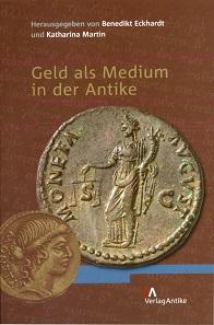 Benedikt Eckhardt, Katharina Martin (Hrsg.), Geld als Medium in der Antike. Verlag Antike, Berlin 2011. 180 S. mit Abb. in Schwarz-Weiß. Paperback. 14,5 x 22 cm. ISBN: 978-3-938032-46-6. 33 Euro.