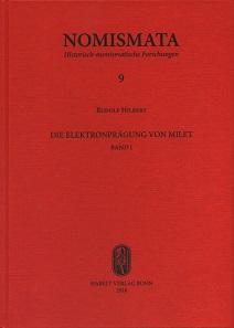 Rudolf Hilbert, Die Elektronprägung von Milet, 2 Bde. Nomismata 9. Habelt Verlag, Bonn 2018. 511 S. Abbildungen in Farbe und Schwarz-Weiß. Hardcover. 20,6 x 28,6 cm. ISBN: 978-3-7749-4181-6. 89 Euro.