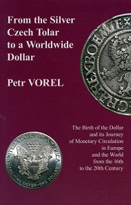 Petr Vorel, From the Silver Czech Tolar to a Worldwide Dollar. The Birth of the Dollar and its Journey of Monetary Circulation in Europe and the World from the 16th to the 20th Century. Columbia University Press 2013. 198 pp. and 80 colored and grey-scale plates. Hardcover. 16.3 x 23.5 cm. ISBN: 978-0-88033-705-2. 43 GBP.