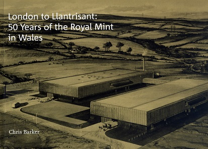 Chris Barker, London to Llantrisant. 50 Years of the Royal Mint in Wales. The Royal Mint Museum. 54 pp. with colored and gray scale images. Paperback. 29.8 x 21 cm. 5 GBP (only available at the Royal Mint Museum shop.)