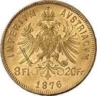 8 Gulden (20 Franken) 1876, Wien. J. 362. Aus Auktion Künker 195 (28. September 2011), 4188. Vorzüglich. Schätzung: 200 Euro. - Kein Wunder, dass Österreich nur wenige Jahre später begann, Münzen zu prägen, die mit den Goldmünzen der Lateinischen Münzunion kompatibel waren.