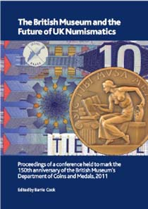 Barrie Cook (ed.), The British Museum and the Future of UK Numismatics, British Museum Research Publication No. 183. British Museum Press, 100 pages, 40 plates, 10 diagrams and tables. ISBN 978-0861591831. Paperback. GBP 15.