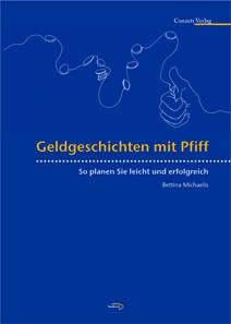 Bettina Michaelis, Geldgeschichten mit Pfiff. So planen Sie leicht und erfolgreich. Conzett Verlag by Sunflower Foundation, Zürich 2012. 124 Seiten, Broschur, 29,7 x 21 cm. ISBN: 978-3-03760-007-8. Preis: CHF 24,90 / Euro 19,00.
