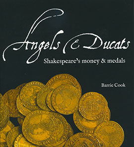 An accompanying catalogue will be published by British Museum Press: 'Angels and ducats: Shakespeare's money and medals', is edited by Barrie Cook.