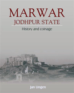 Jan Lingen, Marwar. Jodhpur State. History And Coinage Of the Former Indian Princely State Of Jodhpur, IIRNS Publications 2012. 208 p. 502 colour and b/w illustrations. ISBN: 9788186786307. $125.