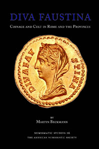 Martin Beckmann, Diva Faustina. Coinage and Cult in Rome and the Provinces, Numismatic Studies 26. American Numismatic Society 2012. 184 pages, 36 plates, 18 die-charts. ISBN 978-0-89722-322-5. $95.