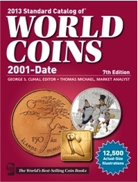 George S. Cuhaj and Thomas Michael, 2013 Standard Catalog of World Coins 2001-Date, 7th edition. Krause Publications, Iola (Wis.) 2012. 960 p., 8,000 b/w illustrations. 8.25 x 10.88 cm, Paperback. ISBN 9781440229657. $44.99.