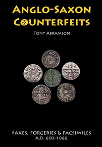 Tony Abramson, Anglo-Saxon Counterfeits: Fakes, Forgeries and Facsimiles, A.D. 600-1066, 207 pp., 2012. GBP 29.99 (p/b) + P&P GBP 6.90.