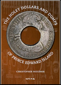 Christopher Faulkner, The Holey Dollars and Dumps of Prince Edward Island, Spink, London, 2012. 400 pages. GBP 65.