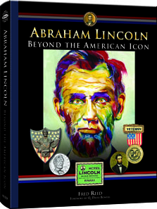 Fred Reed, Abraham Lincoln: Beyond the American Icon, Whitman Publishing, Atlanta (GE), 2012. Hardcover, 464 pages, 8.5 x 11 inches, full color. ISBN 0794837417. $29.95.