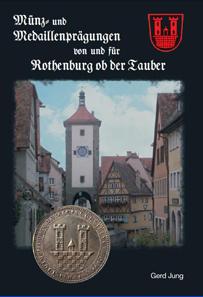 Gerd Jung, Münz- und Medaillenprägungen von und für Rothenburg o. d. Tauber. Eigenverlag, 2011. 84 S. mit Schwarz-Weiß-Abbildungen. Paperback, Klebebindung, 17 x 24 cm. ISBN: 3-927374-93-8. 15,50 Euro zzgl. Versandkosten.