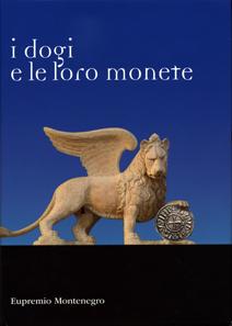 Eugenio Montenegro, I dogi e le loro monete. Eupremio Montenegro Editore, Turin, 2012. 999 p. with colour images. Hardcover, 24,7 x 17,4 cm. ISBN 88-88894-03-9. Price: 120,00 euros.