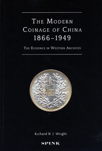 Richard N. J. Wright, The Modern Coinage of China 1866-1949. The Evidence in Western Archives. Edited by Joe Cribb and Helen Wang. Spink, London 2012. 308p. b/w images. Hardcover, 27.1 x 18cm. ISBN: 978-1-907427-20-6. 45 GBP.
